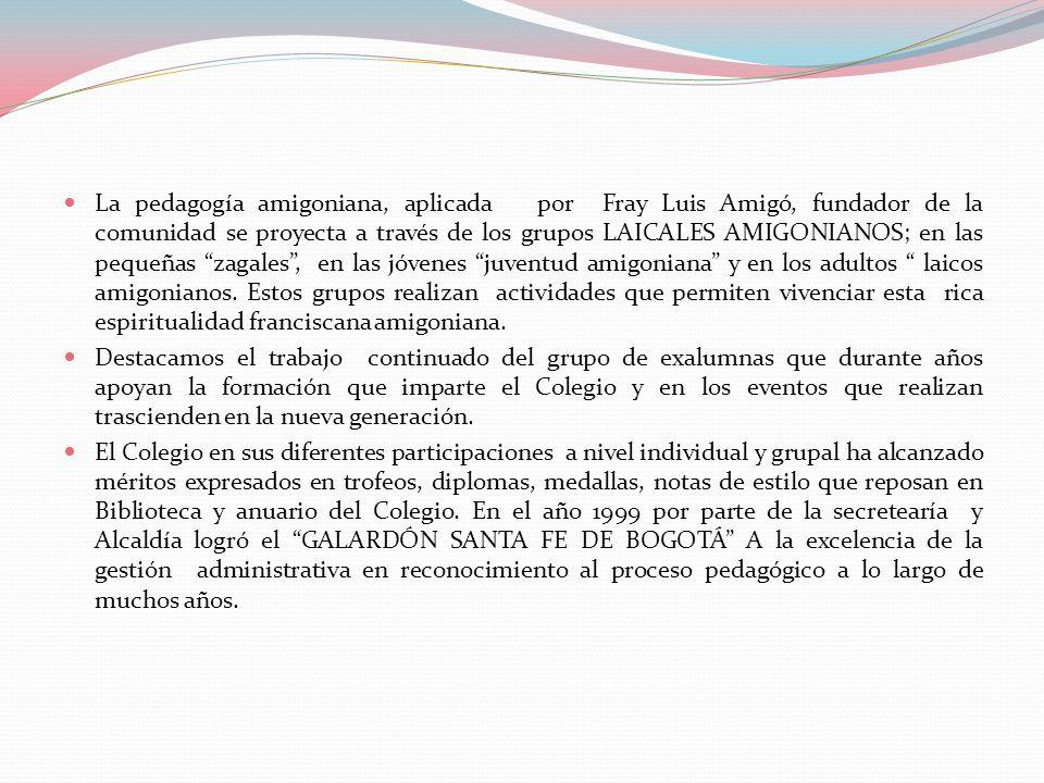 La pedagogía amigoniana, aplicada por Fray Luis Amigó, fundador de la comunidad se proyecta a través de los grupos LAICALES AMIGONIANOS; en las pequeñ
