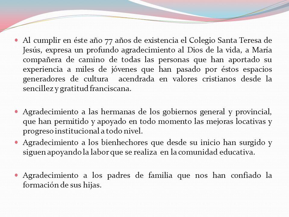 Al cumplir en éste año 77 años de existencia el Colegio Santa Teresa de Jesús, expresa un profundo agradecimiento al Dios de la vida, a María compañer