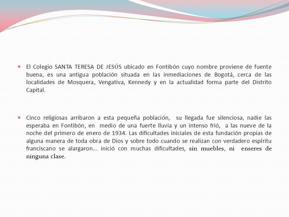 El Colegio SANTA TERESA DE JESÚS ubicado en Fontibón cuyo nombre proviene de fuente buena, es una antigua población situada en las inmediaciones de Bo