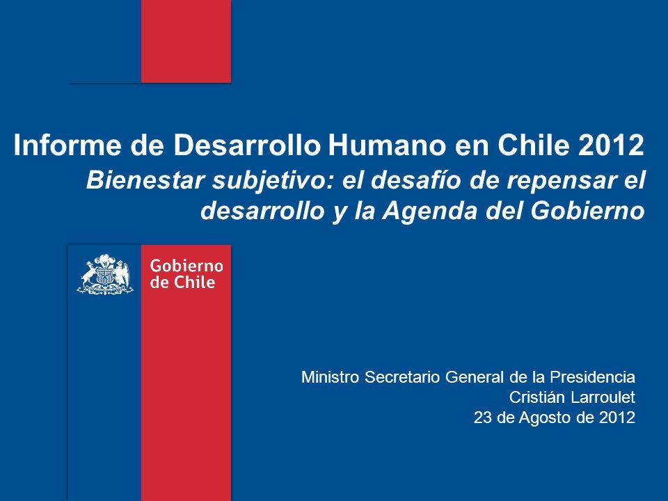 Informe de Desarrollo Humano en Chile 2012 Bienestar subjetivo: el desafío de repensar el desarrollo y la Agenda del Gobierno Ministro Secretario Gene