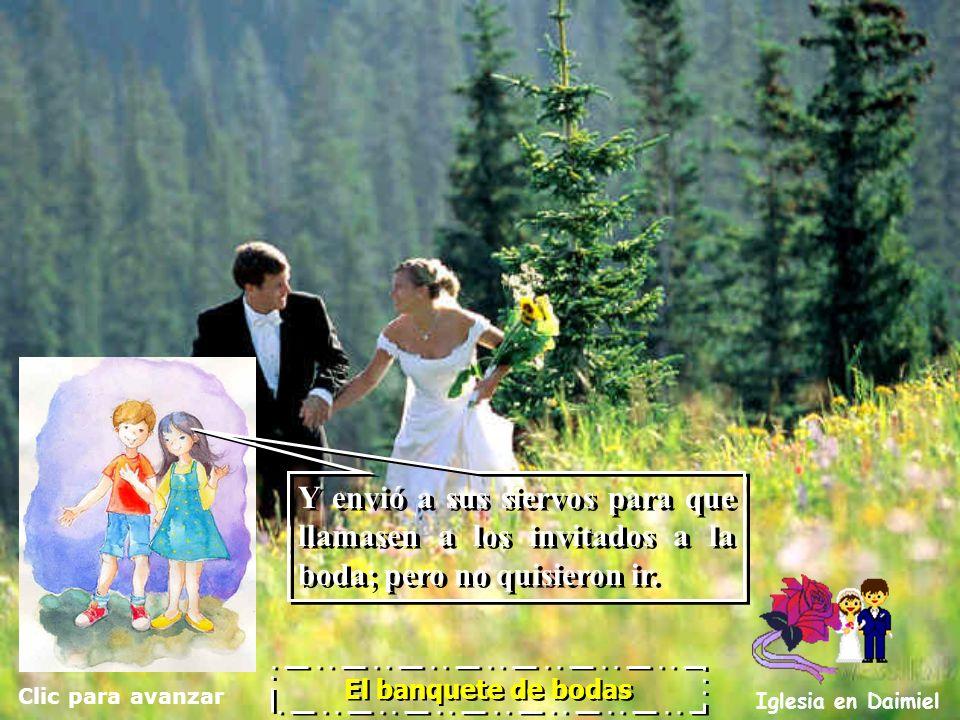 Clic para avanzar Iglesia en Daimiel El banquete de bodas El reino de los cielos es semejante a un rey, que casó a su hijo. El reino de los cielos es