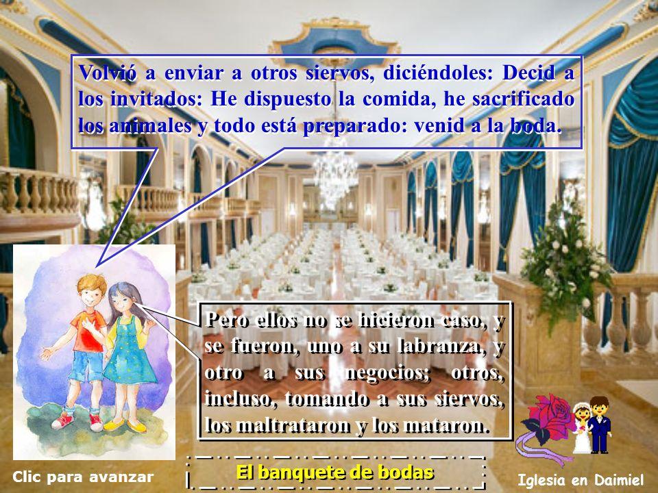 Clic para avanzar Iglesia en Daimiel El banquete de bodas Y envió a sus siervos para que llamasen a los invitados a la boda; pero no quisieron ir. Y e