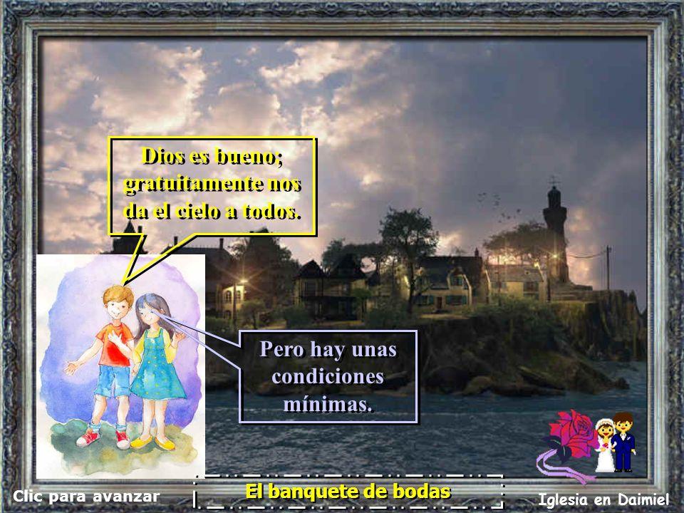 Clic para avanzar Iglesia en Daimiel El banquete de bodas Dios es bueno; gratuitamente nos da el cielo a todos.