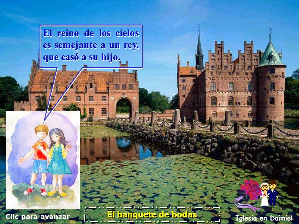 Clic para avanzar Iglesia en Daimiel El banquete de bodas Parece un poco cruel que el Rey destruya la ciudad y eche a las tinieblas al que no tenía traje de fiesta.