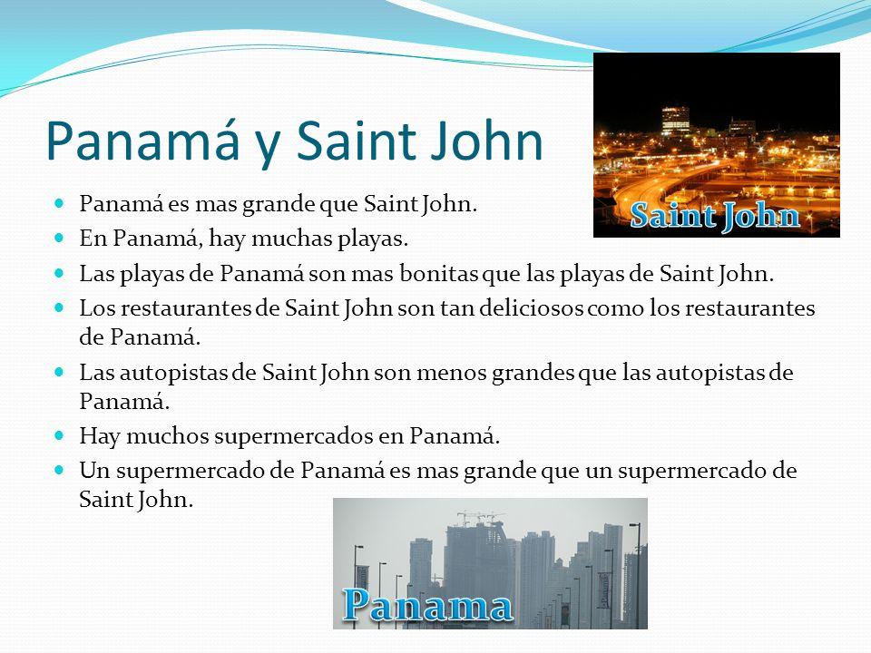 Panamá y Saint John Panamá es mas grande que Saint John. En Panamá, hay muchas playas. Las playas de Panamá son mas bonitas que las playas de Saint Jo