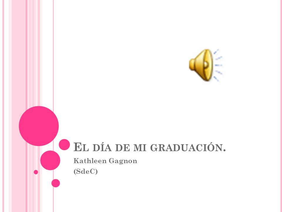 E L DÍA DE MI GRADUACIÓN. Kathleen Gagnon (SdeC)