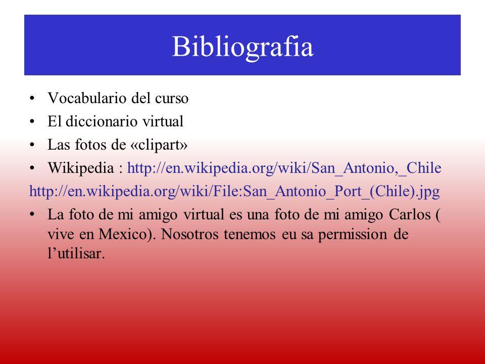 Bibliografia Vocabulario del curso El diccionario virtual Las fotos de «clipart» Wikipedia : http://en.wikipedia.org/wiki/San_Antonio,_Chile http://en