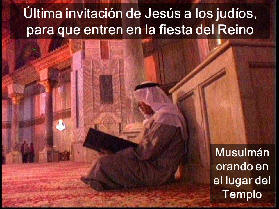 Última invitación de Jesús a los judíos, para que entren en la fiesta del Reino Mur, i esplanada del lloc del Temple Musulmán orando en el lugar del Templo