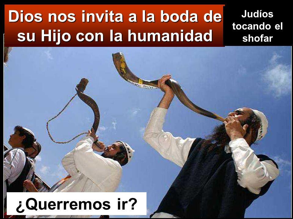 Dios nos invita a la boda de su Hijo con la humanidad ¿Querremos ir? Judíos tocando el shofar