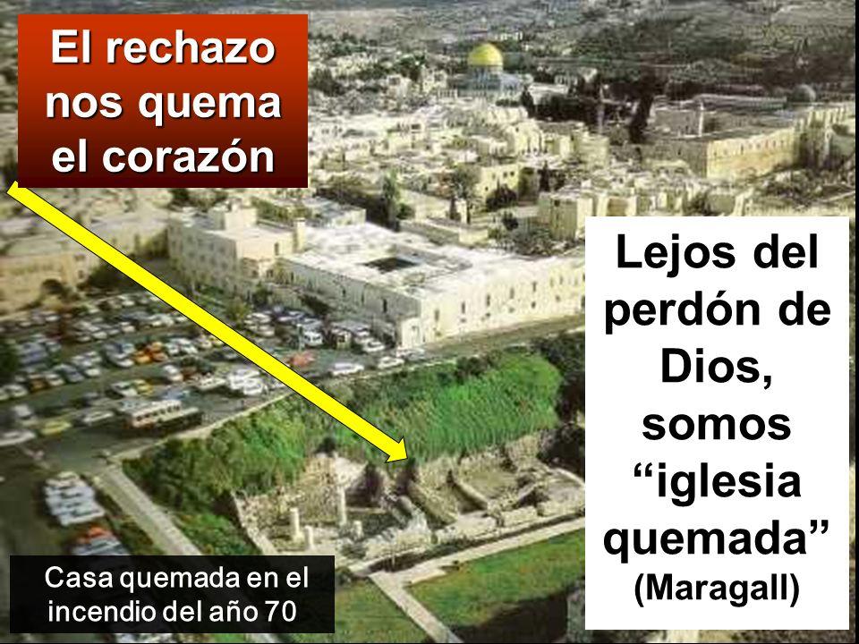 Casa quemada en el incendio del año 70 El rechazo nos quema el corazón Lejos del perdón de Dios, somos iglesia quemada (Maragall)