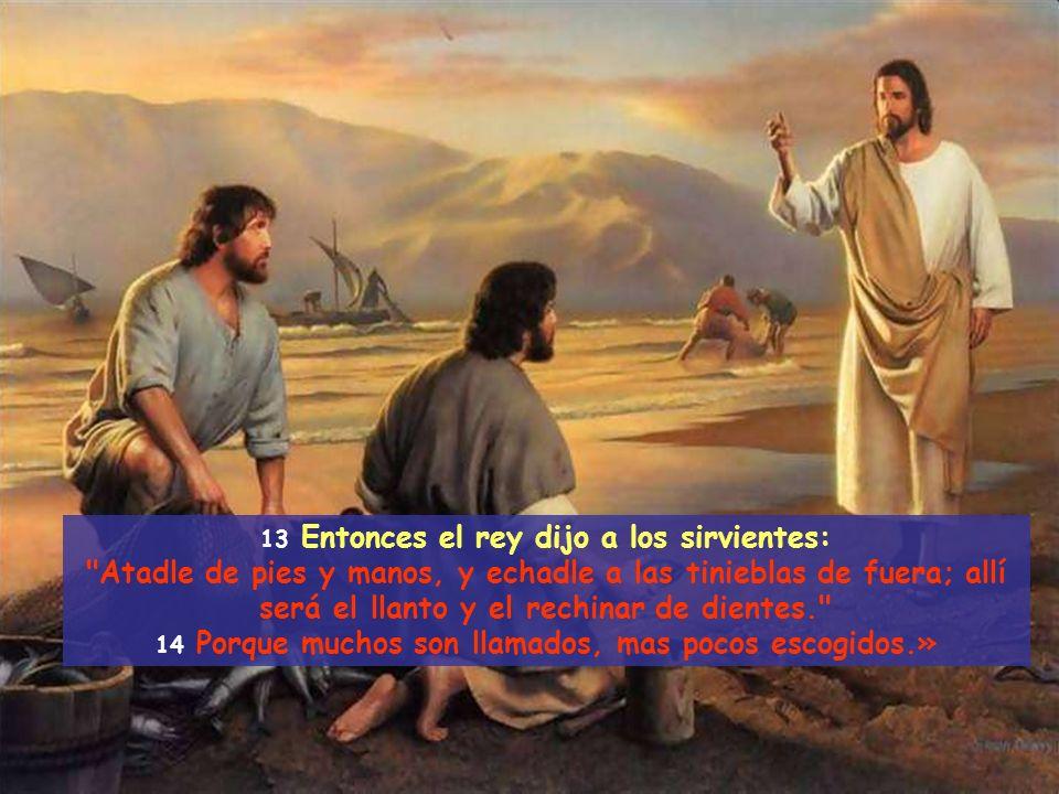 11 «Entró el rey a ver a los comensales, y al notar que había allí uno que no tenía traje de boda, 12 le dice:
