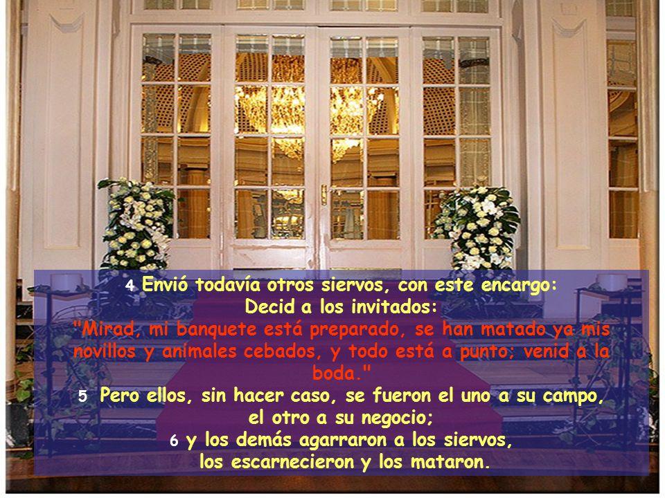1 Tomando Jesús de nuevo la palabra les habló en parábolas, diciendo: 2 «El Reino de los Cielos es semejante a un rey que celebró el banquete de bodas