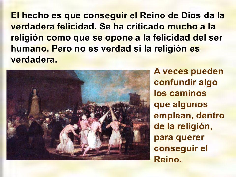 El Reino de Dios no es lo mismo que la Iglesia. Ésta es una institución fundada por Jesucristo para buscar y conseguir el Reino de Dios. Este Reino de