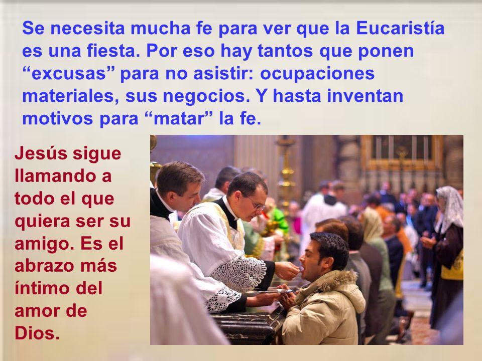 Para prepararnos al banquete del cielo tenemos el banquete de unión con Cristo que es la Eucaristía. Jesús nos espera en la Eucaristía para darse Él m
