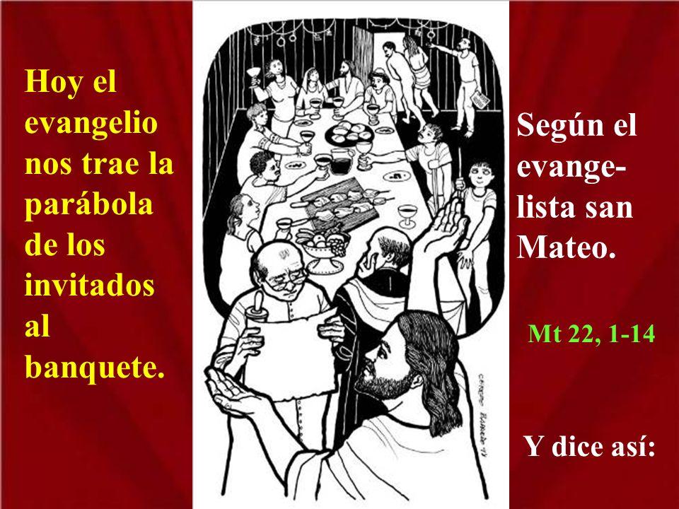 Hoy el evangelio nos trae la parábola de los invitados al banquete.