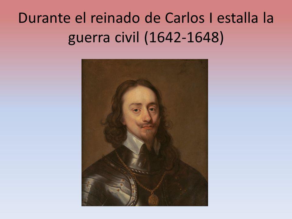 Durante el reinado de Carlos I estalla la guerra civil (1642-1648)