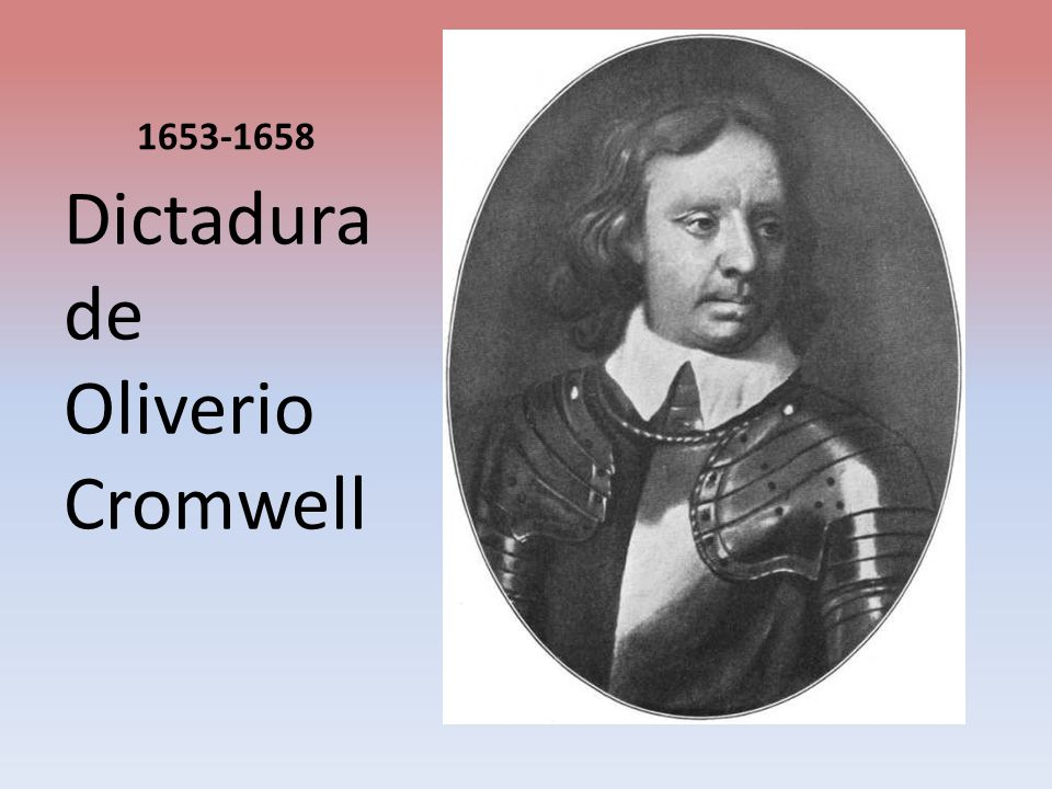 1653-1658 Dictadura de Oliverio Cromwell