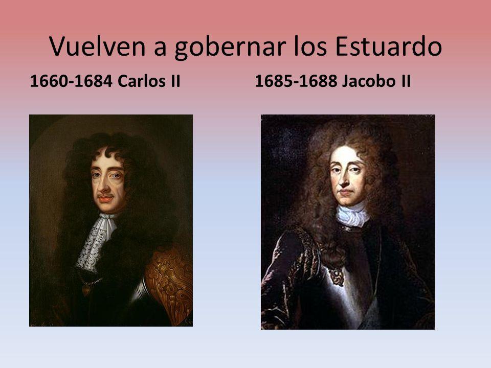Vuelven a gobernar los Estuardo 1660-1684 Carlos II1685-1688 Jacobo II