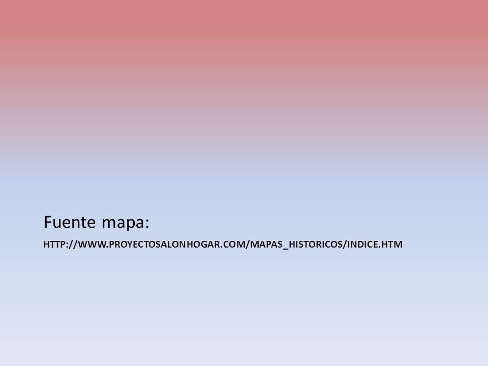 HTTP://WWW.PROYECTOSALONHOGAR.COM/MAPAS_HISTORICOS/INDICE.HTM Fuente mapa: