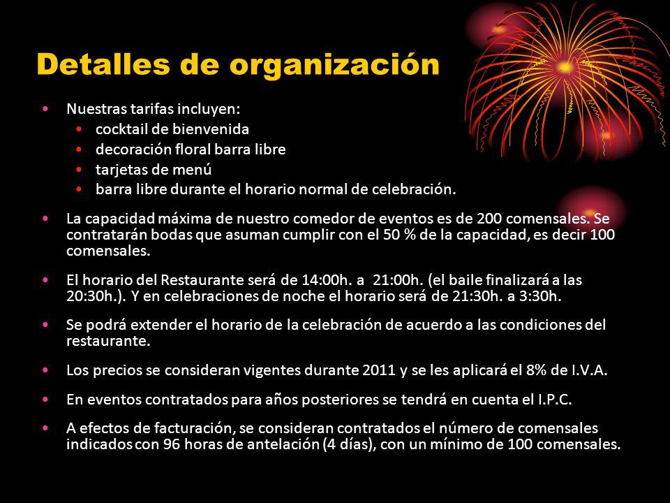 Detalles de organización Nuestras tarifas incluyen: cocktail de bienvenida decoración floral barra libre tarjetas de menú barra libre durante el horario normal de celebración.