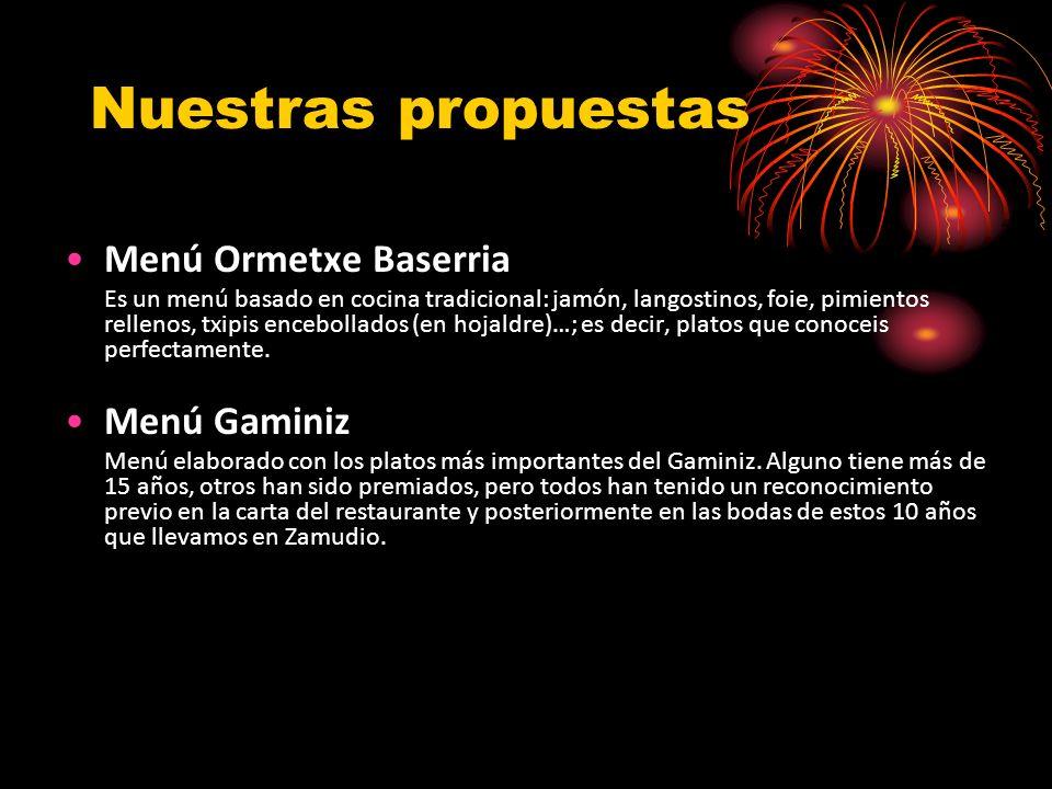 Nuestras propuestas Menú Ormetxe Baserria Es un menú basado en cocina tradicional: jamón, langostinos, foie, pimientos rellenos, txipis encebollados (en hojaldre)…; es decir, platos que conoceis perfectamente.