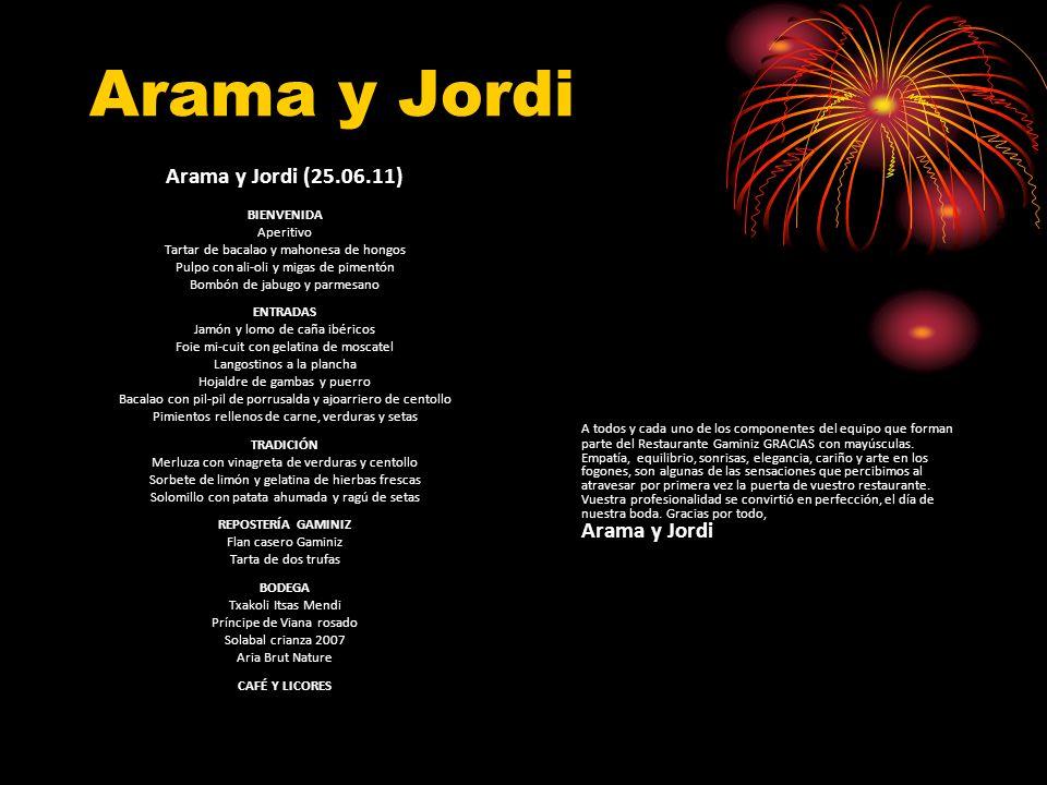 Arama y Jordi Arama y Jordi (25.06.11) BIENVENIDA Aperitivo Tartar de bacalao y mahonesa de hongos Pulpo con ali-oli y migas de pimentón Bombón de jabugo y parmesano ENTRADAS Jamón y lomo de caña ibéricos Foie mi-cuit con gelatina de moscatel Langostinos a la plancha Hojaldre de gambas y puerro Bacalao con pil-pil de porrusalda y ajoarriero de centollo Pimientos rellenos de carne, verduras y setas TRADICIÓN Merluza con vinagreta de verduras y centollo Sorbete de limón y gelatina de hierbas frescas Solomillo con patata ahumada y ragú de setas REPOSTERÍA GAMINIZ Flan casero Gaminiz Tarta de dos trufas BODEGA Txakoli Itsas Mendi Príncipe de Viana rosado Solabal crianza 2007 Aria Brut Nature CAFÉ Y LICORES A todos y cada uno de los componentes del equipo que forman parte del Restaurante Gaminiz GRACIAS con mayúsculas.