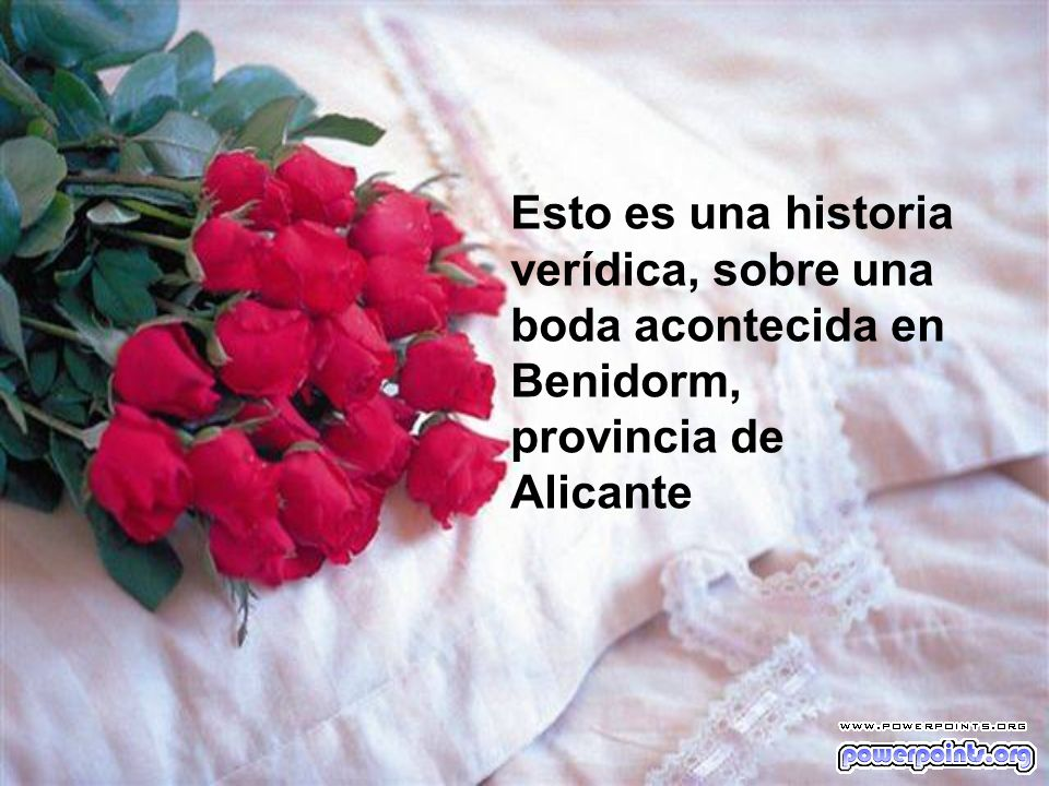Esto es una historia verídica, sobre una boda acontecida en Benidorm, provincia de Alicante