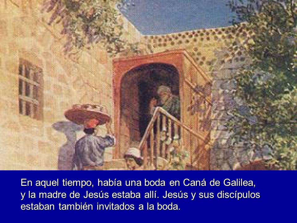En aquel tiempo, había una boda en Caná de Galilea, y la madre de Jesús estaba allí. Jesús y sus discípulos estaban también invitados a la boda.
