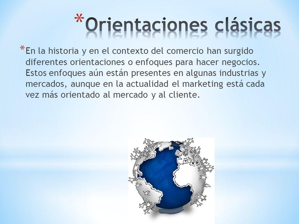 * En la historia y en el contexto del comercio han surgido diferentes orientaciones o enfoques para hacer negocios. Estos enfoques aún están presentes