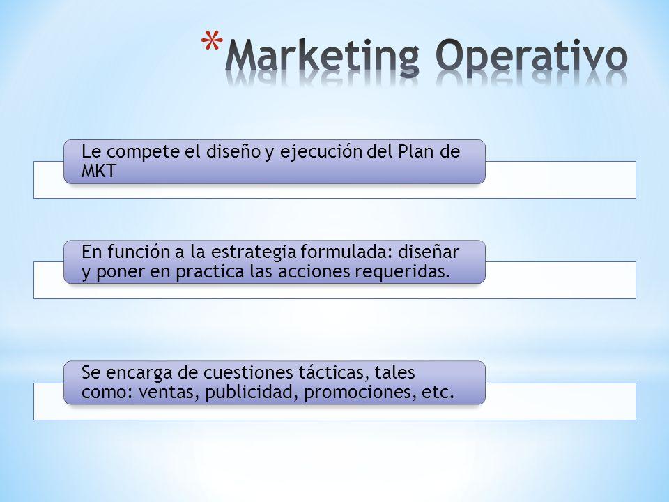 Le compete el diseño y ejecución del Plan de MKT En función a la estrategia formulada: diseñar y poner en practica las acciones requeridas. Se encarga