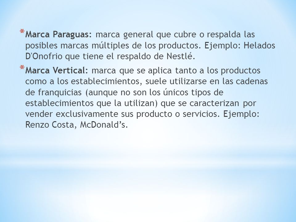 * Marca Paraguas: marca general que cubre o respalda las posibles marcas múltiples de los productos. Ejemplo: Helados D'Onofrio que tiene el respaldo
