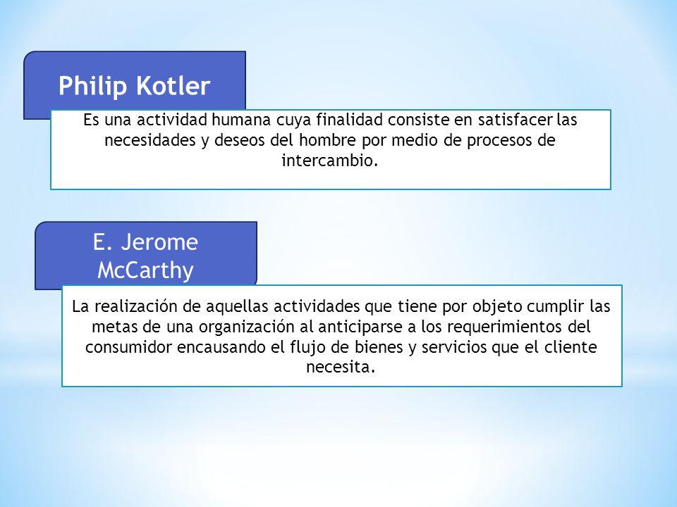 Philip Kotler Es una actividad humana cuya finalidad consiste en satisfacer las necesidades y deseos del hombre por medio de procesos de intercambio.