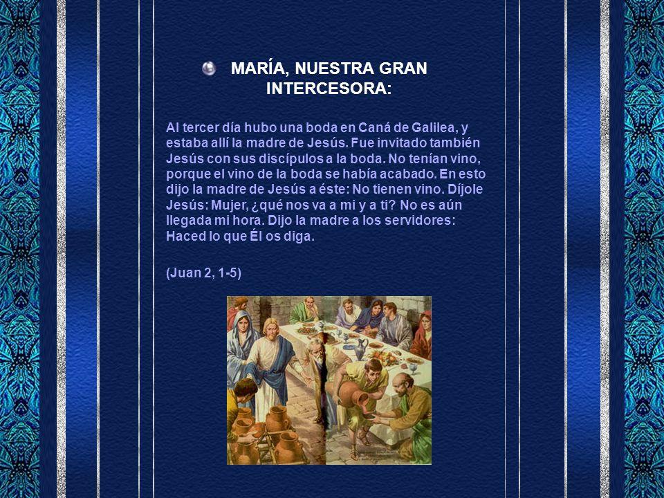MARÍA, NUESTRA GRAN INTERCESORA: Al tercer día hubo una boda en Caná de Galilea, y estaba allí la madre de Jesús.