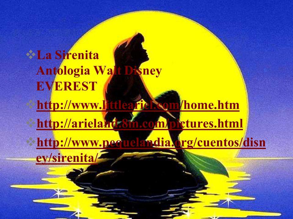 La Sirenita Antologia Walt Disney EVEREST http://www.littleariel.com/home.htm http://arieland.8m.com/pictures.html http://www.pequelandia.org/cuentos/disn ey/sirenita/