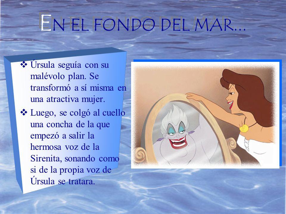 E N EL FONDO DEL MAR...E N EL FONDO DEL MAR... Úrsula seguía con su malévolo plan.