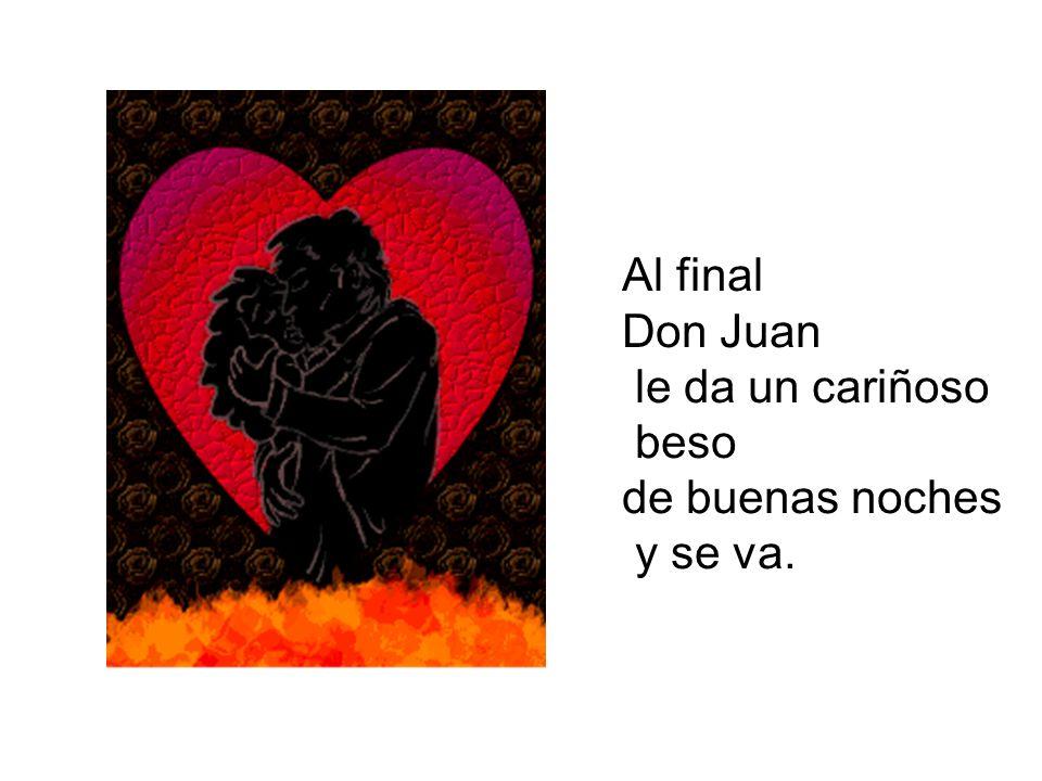 Al final Don Juan le da un cariñoso beso de buenas noches y se va.