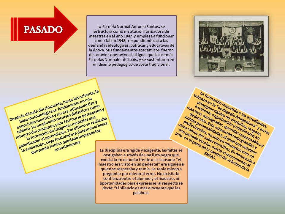 La Escuela Normal Antonia Santos, se estructura como institución formadora de maestras en el año 1947 y empieza a funcionar como tal en 1948, respondi