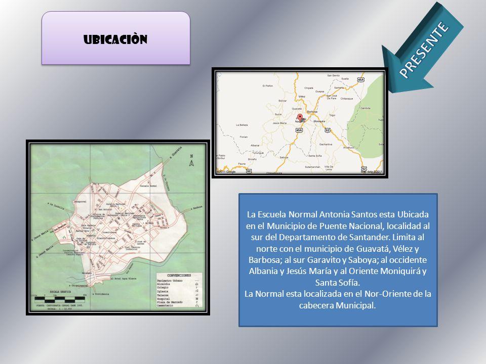 UBICACIÒN La Escuela Normal Antonia Santos esta Ubicada en el Municipio de Puente Nacional, localidad al sur del Departamento de Santander. Limita al