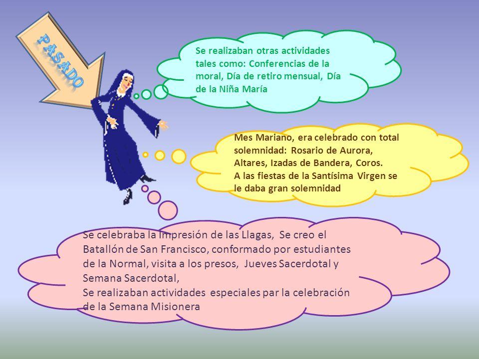 Se realizaban otras actividades tales como: Conferencias de la moral, Día de retiro mensual, Día de la Niña María Se celebraba la Impresión de las Lla