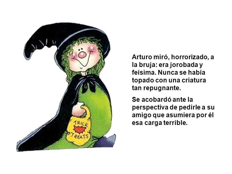 Arturo miró, horrorizado, a la bruja: era jorobada y feísima.