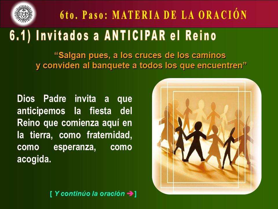 [ Y continúo la oración ] Dios Padre invita a que anticipemos la fiesta del Reino que comienza aquí en la tierra, como fraternidad, como esperanza, como acogida.