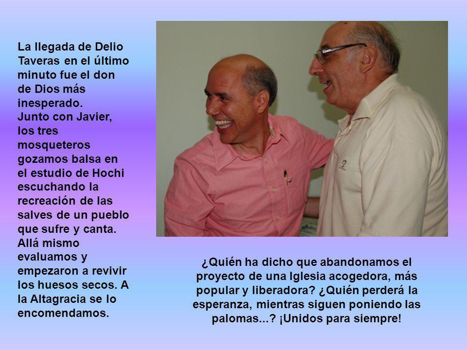 La llegada de Delio Taveras en el último minuto fue el don de Dios más inesperado. Junto con Javier, los tres mosqueteros gozamos balsa en el estudio