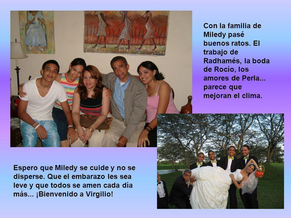 Con la familia de Miledy pasé buenos ratos. El trabajo de Radhamés, la boda de Rocío, los amores de Perla... parece que mejoran el clima. Espero que M