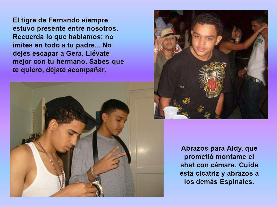 El tigre de Fernando siempre estuvo presente entre nosotros. Recuerda lo que hablamos: no imites en todo a tu padre... No dejes escapar a Gera. Llévat