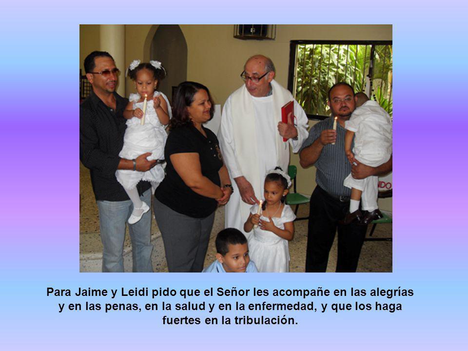 Para Jaime y Leidi pido que el Señor les acompañe en las alegrías y en las penas, en la salud y en la enfermedad, y que los haga fuertes en la tribula