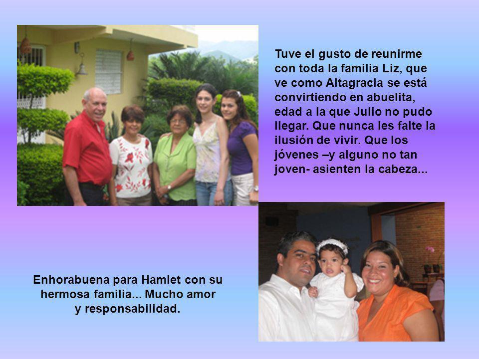 Tuve el gusto de reunirme con toda la familia Liz, que ve como Altagracia se está convirtiendo en abuelita, edad a la que Julio no pudo llegar. Que nu