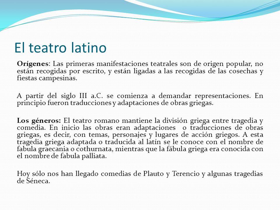 El teatro latino Orígenes: Las primeras manifestaciones teatrales son de origen popular, no están recogidas por escrito, y están ligadas a las recogid