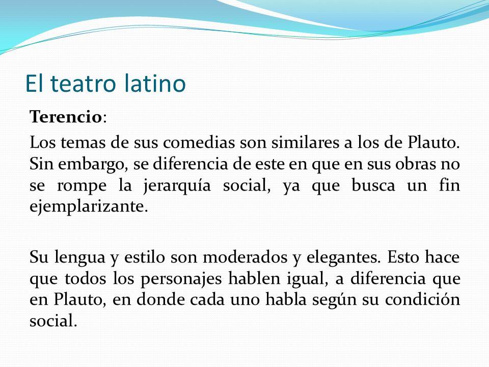 El teatro latino Terencio: Los temas de sus comedias son similares a los de Plauto. Sin embargo, se diferencia de este en que en sus obras no se rompe
