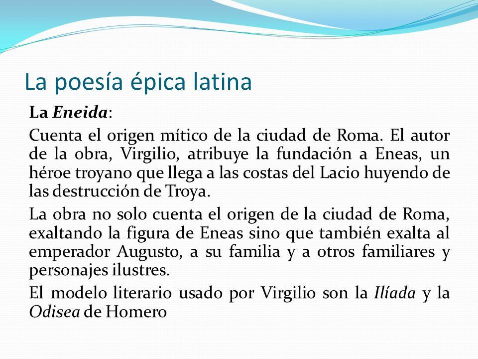 La poesía épica latina La Eneida: Cuenta el origen mítico de la ciudad de Roma. El autor de la obra, Virgilio, atribuye la fundación a Eneas, un héroe