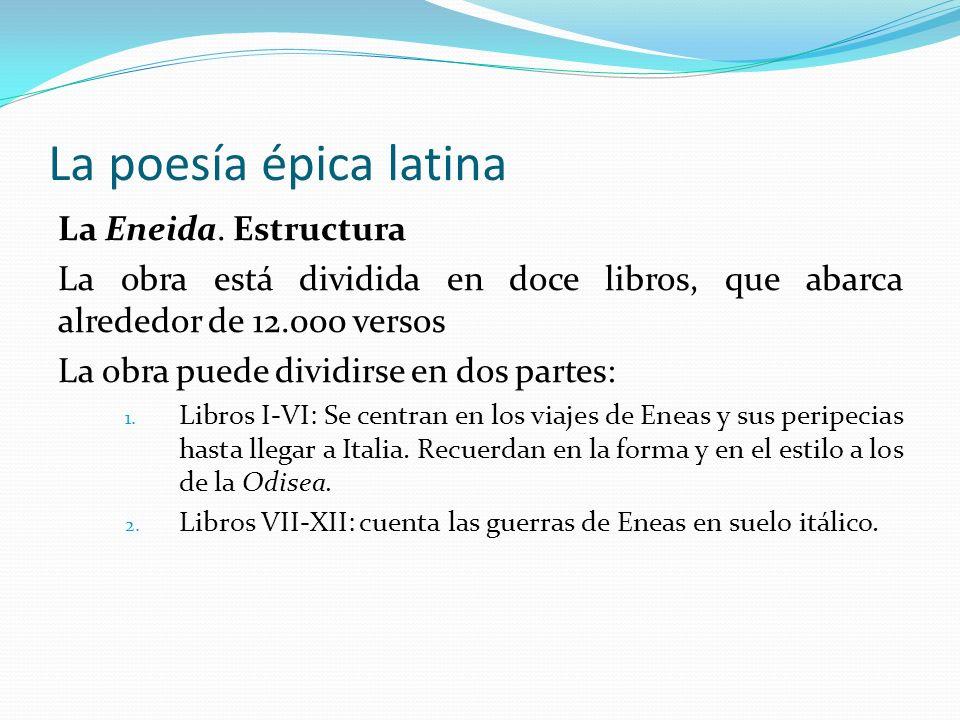 La poesía épica latina La Eneida. Estructura La obra está dividida en doce libros, que abarca alrededor de 12.000 versos La obra puede dividirse en do